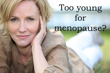 Too young for menopause?
