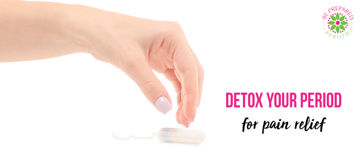 detox your period for pain relief